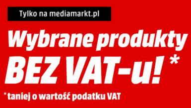 Media Markt - cena wybranych produktów obniżona o wartość podatku VAT!